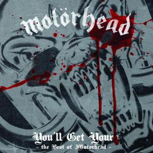 Motörhead – You'll Get Yours: The Best Of Motorhead